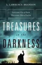 Treasures in the Darkness ebook by L. Lawrence Brandon