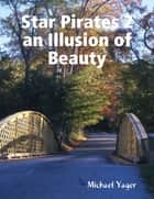 Star Pirates 2 an Illusion of Beauty ebook by Michael Yager