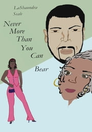 Never More Than You Can Bear ebook by LaShaundra Seale