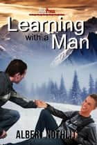 Learning With A Man ebook by Albert Nothlit