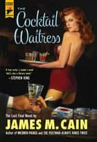 The Cocktail Waitress eBook by James M Cain