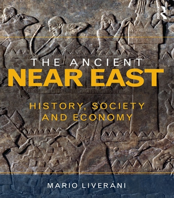 The Ancient Near East - History, Society and Economy eBook by Mario Liverani