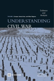 Understanding Civil War (Volume 2: Europe, Central Asia, & Other Regions): Evidence and Analysis ebook by Collier, Paul