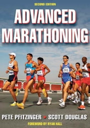 Advanced Marathoning ebook by Pete Pfitzinger, Scott Douglas