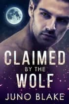Claimed by the Wolf ebook by Juno Blake