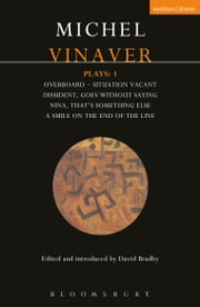 Vinaver Plays: 1 - Overboard; Situation Vacant; Dissident; Goes Without Saying; Nina; That's Something Else; A Smile on ebook by Michel Vinaver,David Bradby
