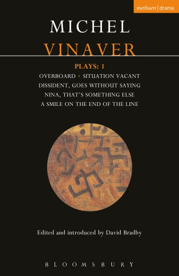 Vinaver Plays: 1 - Overboard; Situation Vacant; Dissident; Goes Without Saying; Nina; That's Something Else; A Smile on ebook by Michel Vinaver