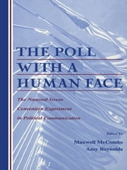 The Poll With A Human Face - The National Issues Convention Experiment in Political Communication ebook by Maxwell Mccombs,Amy Reynolds