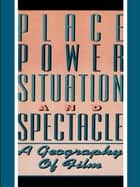 Place, Power, Situation and Spectacle - A Geography of Film ebook by Stuart C. Aitken, Leo E. Zonn