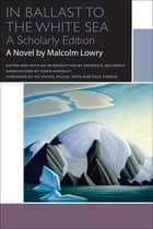 In Ballast to the White Sea ebook by Malcolm Lowry, Patrick A. McCarthy, Chris Ackerley,...