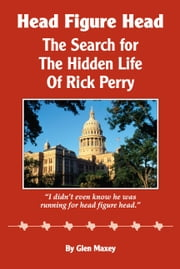 Head Figure Head: The Search for the Private Life of Rick Perry ebook by Glen Maxey