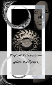Perpetual Existentialism ebook by Gordon McWhorter