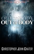 Out of Body ebook by Christopher John Chater