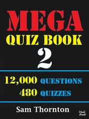 Mega Quiz Book 2 - 12,000 Questions - 480 Quizzes on a Kobo ebook by Sam Thornton