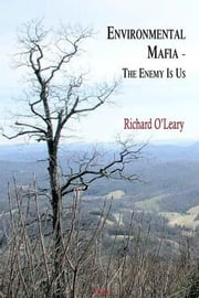 Environmental Mafia: When Greens Go Too Far (eBook) ebook by O'Leary, Richard