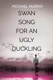 Swan Song for an Ugly Duckling ebook by Michael Murphy