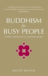 Buddhism For Busy People - Finding happiness in an uncertain world ebook by David Michie