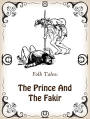 The Prince And The Fakir ebook by Folk Tales