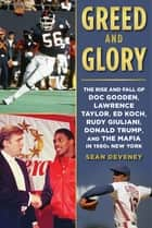 Greed and Glory - The Rise and Fall of Doc Gooden, Lawrence Taylor, Ed Koch, Rudy Giuliani, Donald Trump, and the Mafia in 1980s New York ebook by Sean Deveney