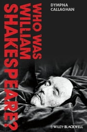 Who Was William Shakespeare? - An Introduction to the Life and Works ebook by Dympna Callaghan