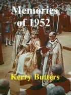 Memories Of 1952. ebook by Kerry Butters