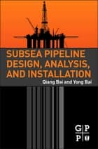 Subsea Pipeline Design, Analysis, and Installation ebook by Qiang Bai, Yong Bai