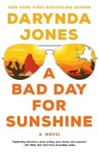 A Bad Day for Sunshine - A Novel ebook by Darynda Jones