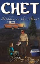 Chet: Hidden in the Heart ebook by Larry Murray