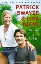 The Time of My Life ebook by Patrick Swayze,Lisa Niemi Swayze