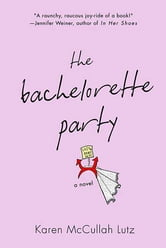 The Bachelorette Party ebook by Karen McCullah Lutz