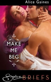 Make Me Beg ebook by Alice Gaines