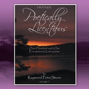 Poetically Licentious - One~Hundred~and~One Ero-sensuous Love poems ebook by Raymond Peter Stone