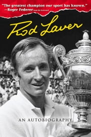 Rod Laver - An Autobiography ebook by Rod Laver,Roger Federer,Larry Writer