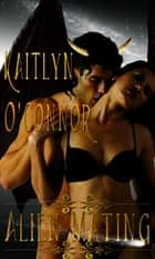 Alien Mating ebook by Kaitlyn O'Connor