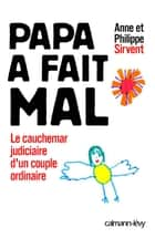 Papa a fait mal ebook by Anne Sirvent,Philippe Sirvent