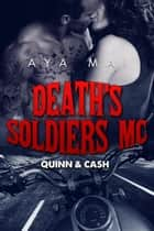 Death's Soldiers MC - Quinn & Cash - Death's Soldiers MC, #1 ebook by Aya Mai