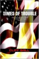Times of Trouble - Christian End Times Thriller ebook by Cliff Ball