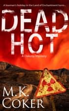 Dead Hot ebook by M.K. Coker