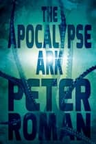 The Apocalypse Ark ebook by Peter Roman