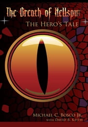The Breath of Hellspur - The Hero's Tale ebook by Michael C. Bosco Jr.,David B. Keith