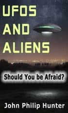 UFOs and ALIENS ebook by John Philip Hunter