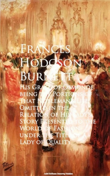 His Grace of Osmonde being the Portions of That e of A Lady of Quality ebook by Frances Hodgson Burnett