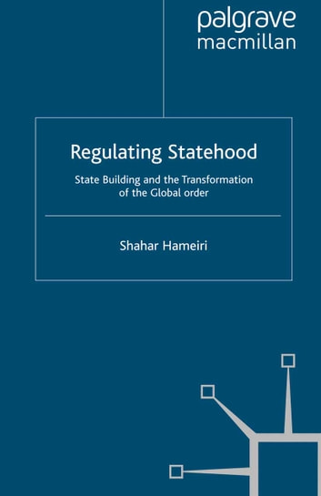 Regulating Statehood - State Building and the Transformation of the Global Order ebook by S. Hameiri