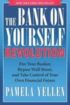 The Bank On Yourself Revolution - Fire Your Banker, Bypass Wall Street, and Take Control of Your Own Financial Future ebook by Pamela Yellen