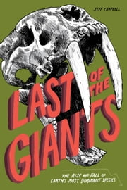 Last of the Giants - The Rise and Fall of Earth's Most Dominant Species ebook by Jeff Campbell,Adam Grano