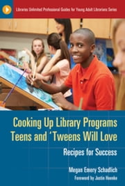 Cooking Up Library Programs Teens and 'Tweens Will Love: Recipes for Success - Recipes for Success ebook by Megan Emery Schadlich