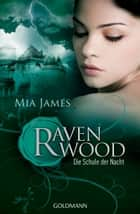 Die Schule der Nacht - Ravenwood - Roman ebook by Mia  James, Anja Galić