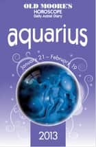 Old Moore's Horoscope 2013 Aquarius ebook by Dr Francis Moore
