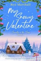 My Snowy Valentine - A heartwarming page-turner of friendship and love ebook by Roz Marshall