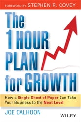The One Hour Plan For Growth - How a Single Sheet of Paper Can Take Your Business to the Next Level ebook by Joe Calhoon
